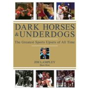 Dark Horse and Underdogs: The Greatest Sports Upsets Of All Time by FACTS THAT MATTER