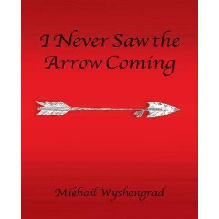I Never Saw The Arrow Coming