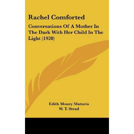 Rachel Comforted: Conversations of a Mother in the Dark with Her Child in the Light (1920)