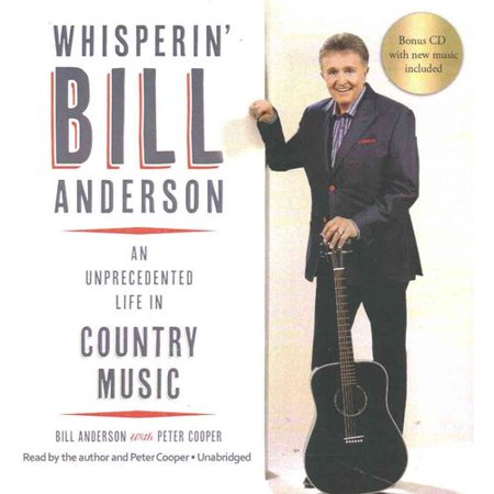 Whisperin Bill Anderson  An Unprecedented Life In Country Music  Bonus Cd With New Music Included