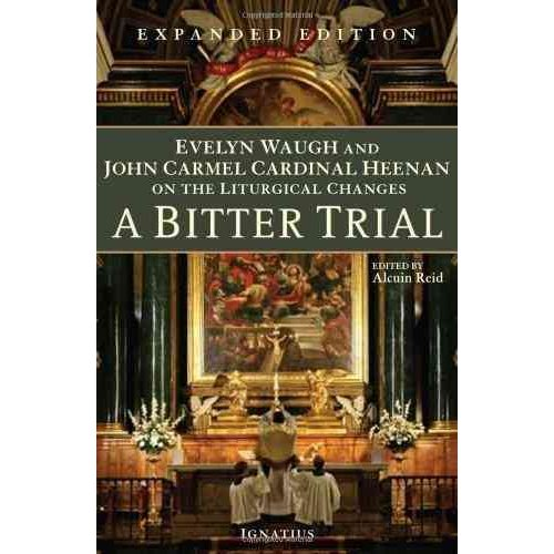 A Bitter Trial: Evelyn Waugh and John Cardinal Heenan on the Liturgical Changes