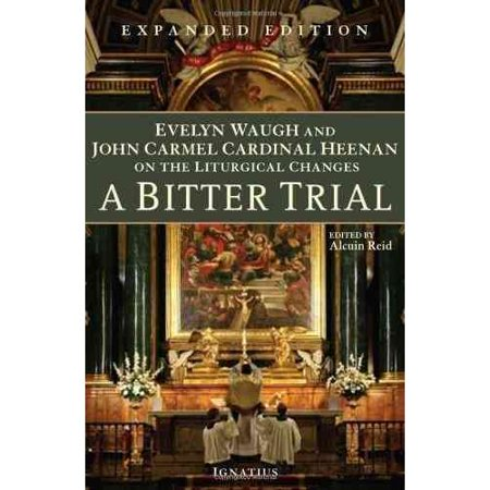 A Bitter Trial: Evelyn Waugh and John Cardinal Heenan on the Liturgical Changes by