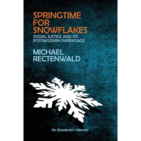 Springtime Activity - Springtime for Snowflakes : 'social Justice' and Its Postmodern Parentage