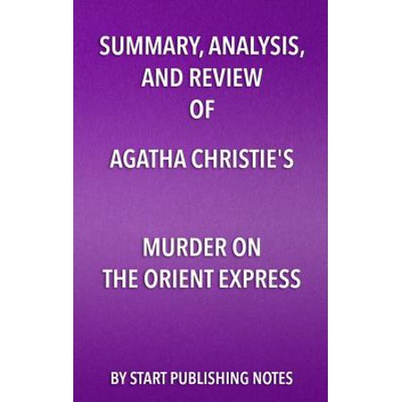 Summary, Analysis, and Review of Agatha Christie's Murder on the Orient Express -