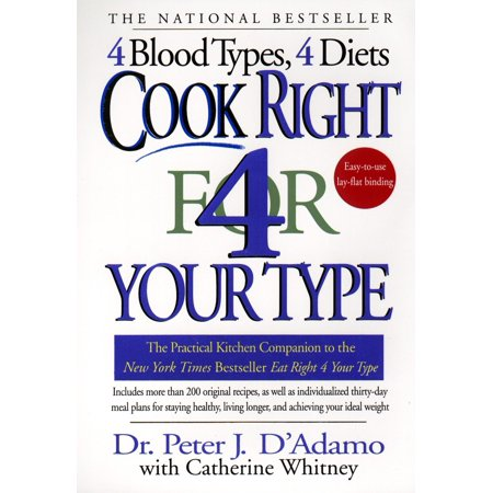 Cook Right 4 Your Type : The Practical Kitchen Companion to Eat Right 4 Your