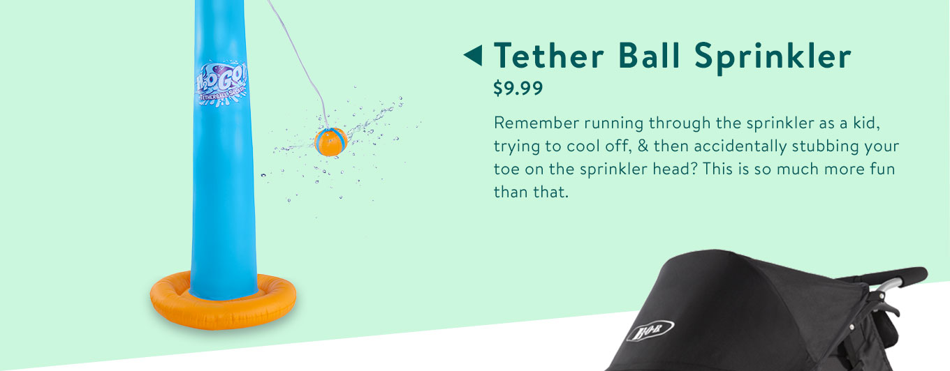 Tether Ball Sprinkler. $9.99. Remember running through the sprinkler as a kid, trying to cool off, & then accidentally stubbing your toe on the sprinkler head? This is so much more fun that.