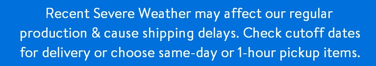 Deliveries may be delayed due to severe weather.