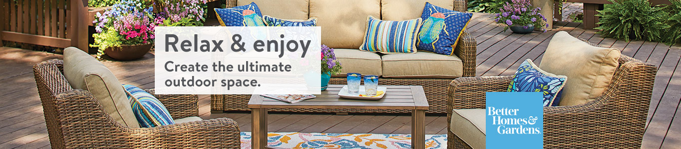 Relax & enjoy. Create the ultimate outdoor space. Shop Better Homes & Gardens