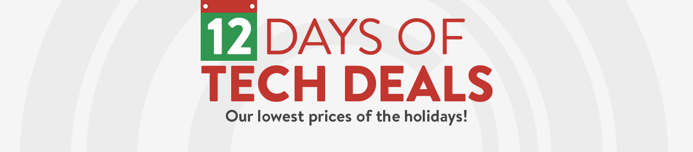 12 Days of Tech Deals! Check out our lowest prices of the holidays.