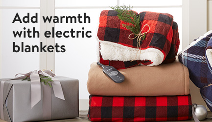 Add warmth with electric blankets.