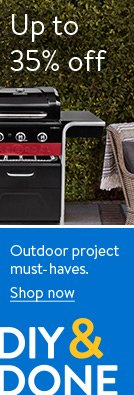 Up to thirty-five percent off. Save on outdoor project must-haves.  Shop now.