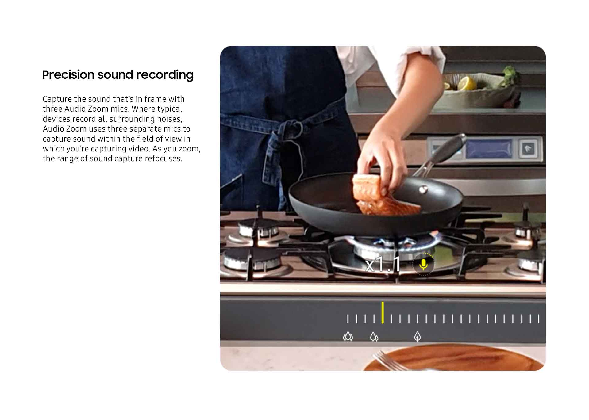 Capture the sound that's in frame with three Audio Zoom mics.