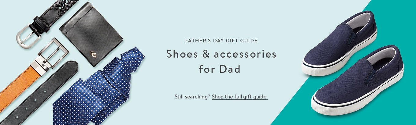 FATHER'S DAY GIFT GUIDE: Shoes & accessories for Dad. Still searching? Shop the full gift guide.