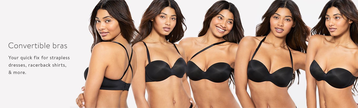 Convertible bras. Your quick fix for strapless dresses, racerback shirts, & more.