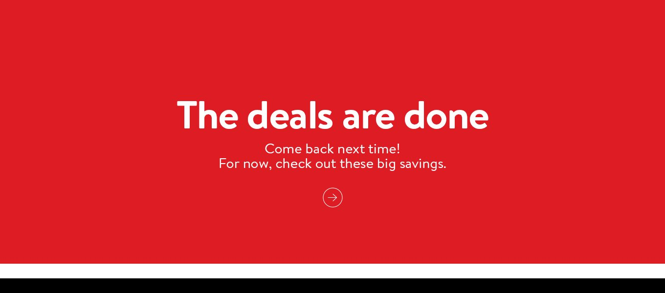 The deals are done. Come back next time! For now, check out these big savings.