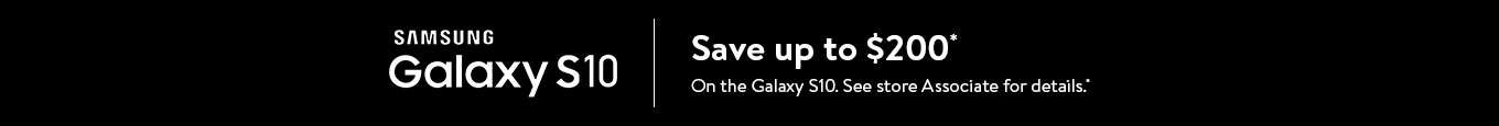 Save $200* when you order a Samsung Galaxy S10. See store Associate for more details*.