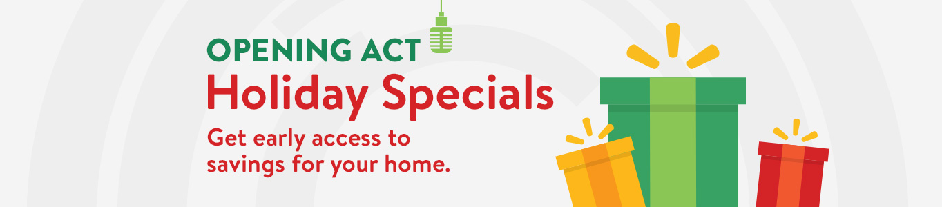 holiday specials get early access to savings for your home