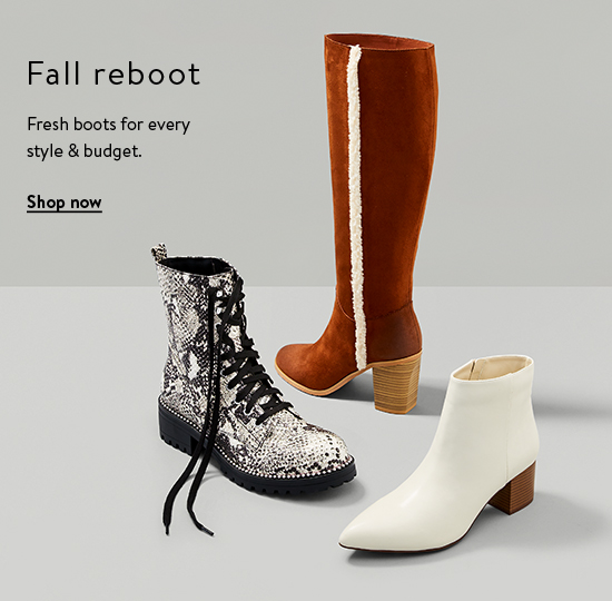 Fall reboot. Fresh boots for every style and budget. Shop now.