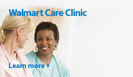Walmart Care Clinic. Learn more.