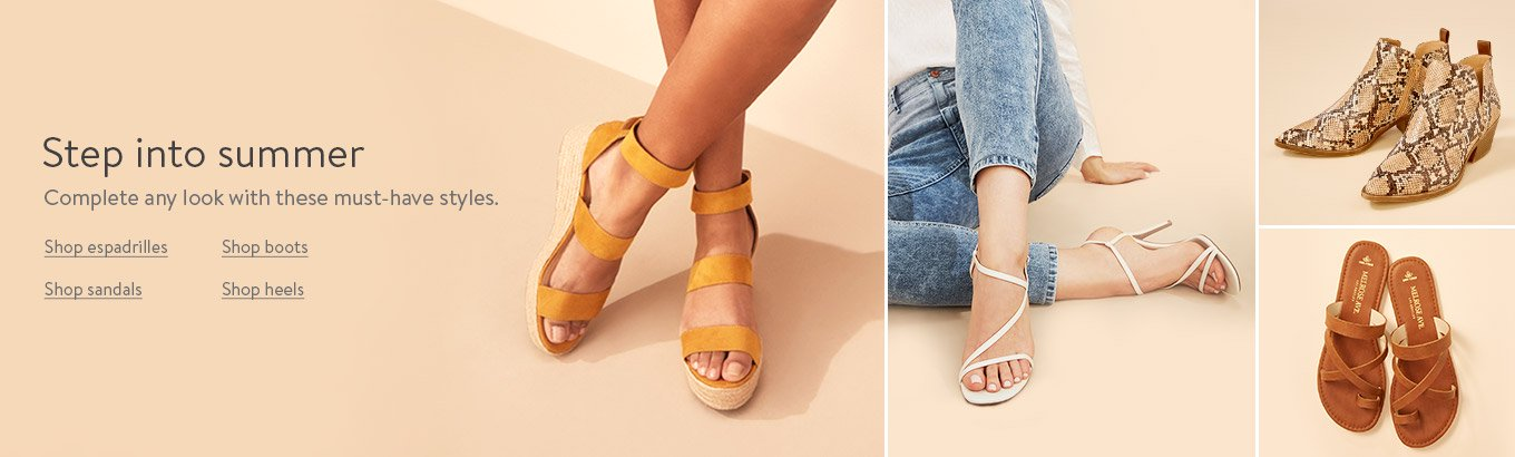 Step into summer. Complete any look with these must-have styles. Shop espadrilles. Shop boots. Shop sandals. Shop heels.