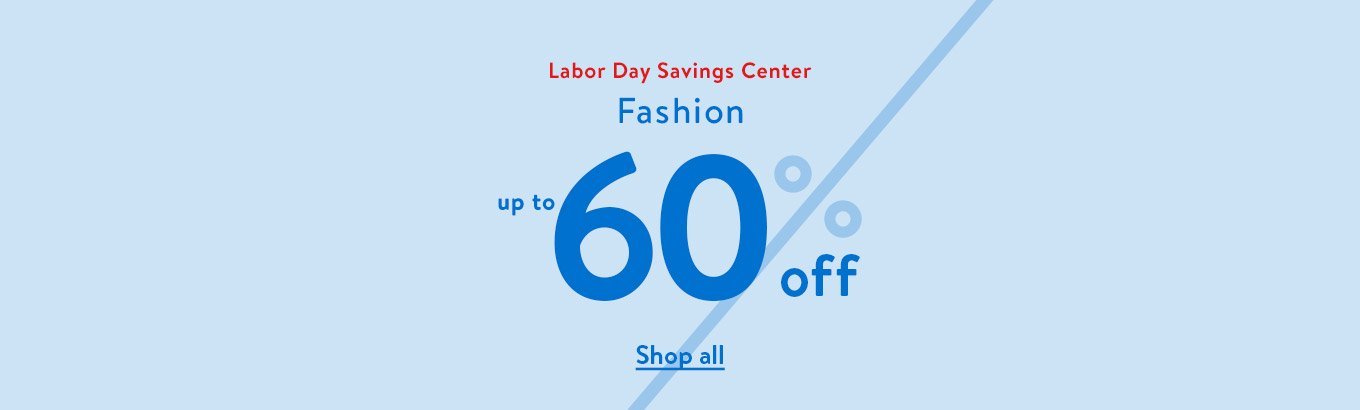 Labor Day Savings Center. Fashion up to 60% off. Shop all.