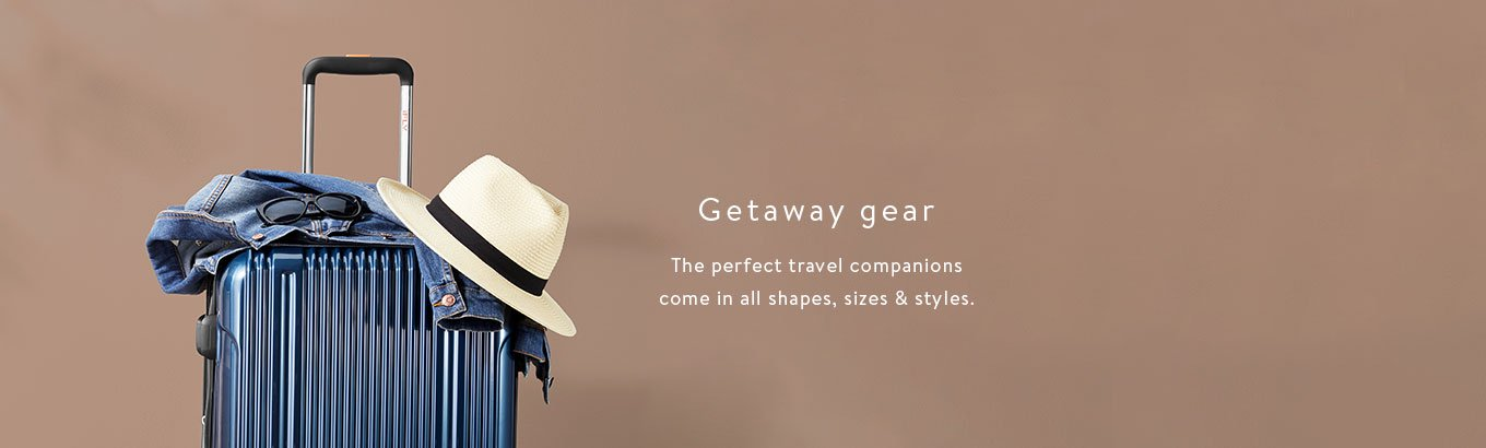 Getaway gear. The perfect travel companions come in all shapes, sizes & styles.