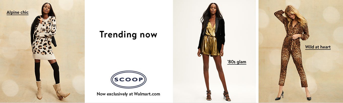 Shop Scoop styles trending now: wild at heart, alpine chic, and eighties glam. Now exclusively at Walmart.com