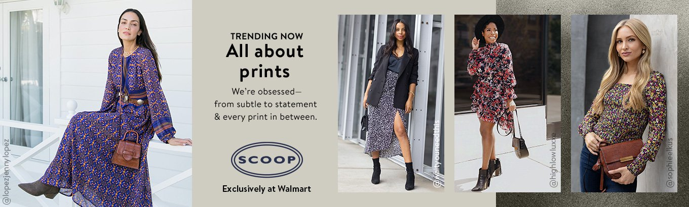 Shop the all about prints trend. We' are obsessed' from subtle to statement and every print in between. Scoop, exclusively at Walmart.
