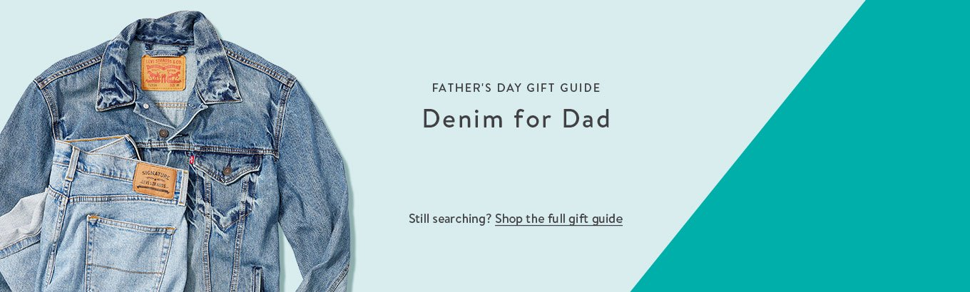 9cca0909 FATHER'S DAY GIFT GUIDE: Denim for Dad. Still searching? Shop the full gift