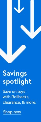 Savings spotlight. Save on toys with Rollbacks, clearance, and more. Shop now.