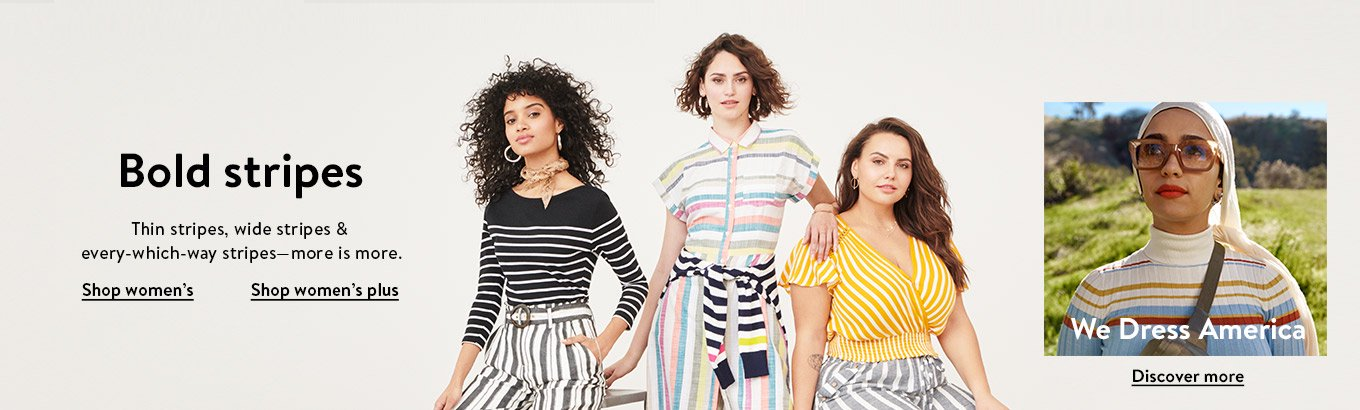 Bold stripes. Thin stripes, wide stripes and every-which-way stripes—more is more. Shop women's. Shop women's plus. We Dress America. Discover more.