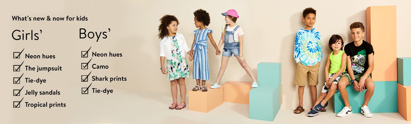 What's new and now for kids. Girls' checklist: neon hues, the jumpsuit, tie-dye, jelly sandals, tropical prints. Boys' checklist: neon hues, camo, shark prints, tie-dye.