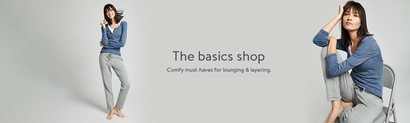 The basics shop. Comfy must-haves for lounging & layering.
