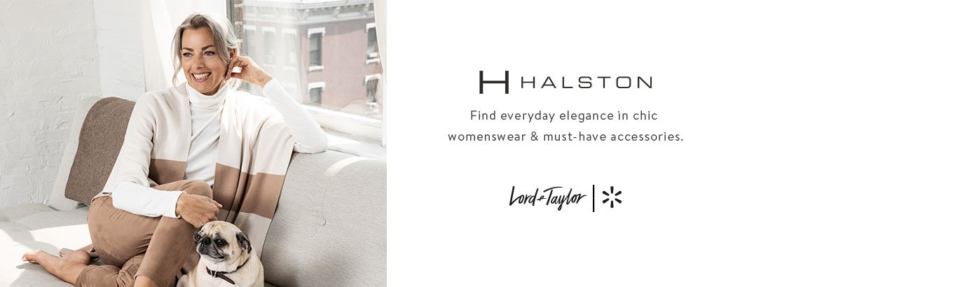 H Halston. Find everyday elegance in chic womenswear & must-have accessories. Lord & Taylor + Walmart