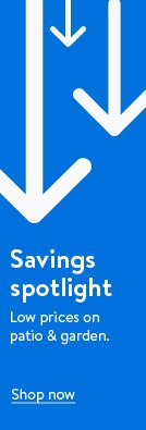 Savings spotlight. Shop low prices on patio and garden.