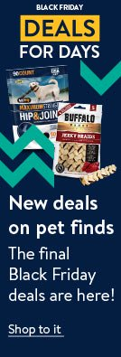 New deals on pet finds. The final Black Friday deals are here. Shop to it!