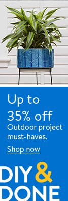 Up to thirty-five percent off. Shop super-low prices outdoor project must-haves.