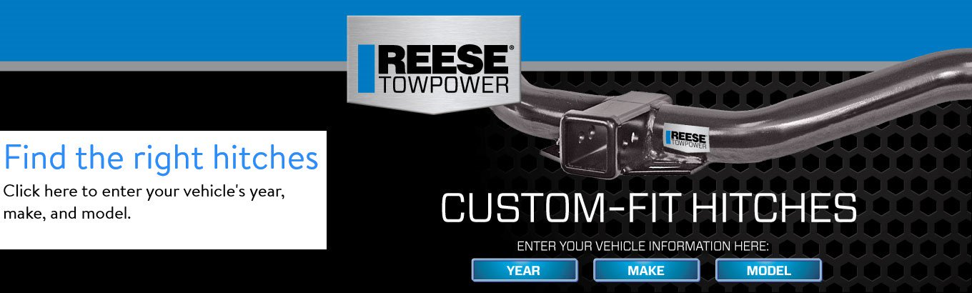 Reese Towpower. Custom-fit hitches. Click here to enter your vehicle information and find the right product for your car.