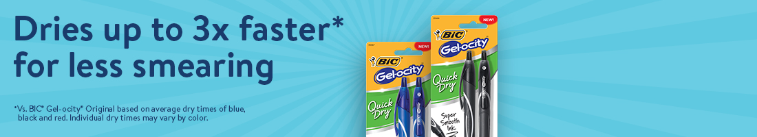 Bic Gel-ocity now dries up to 3 times faster for less smearing, versus Bic Gel-ocity original based on average dry times of blue, black and red. Individual dry times may vary by color.