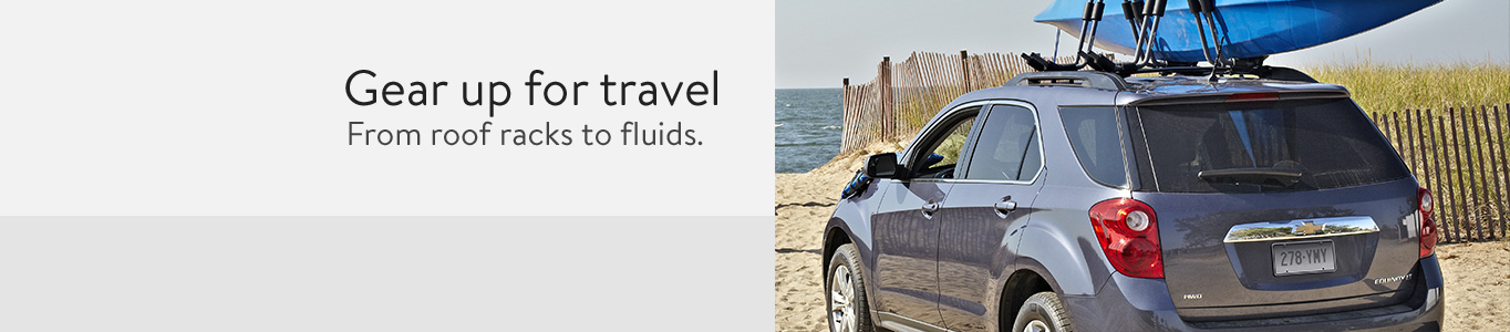 Gear up for travel! From roof racks to fluids. Shop now.