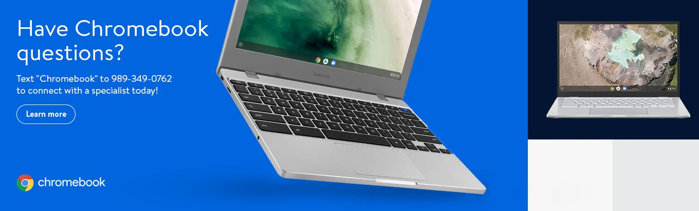 "Have Chromebook questions? Text ""Chromebook"" to 989-349-0762 to be connected to a specialist today! Terms and conditions apply."