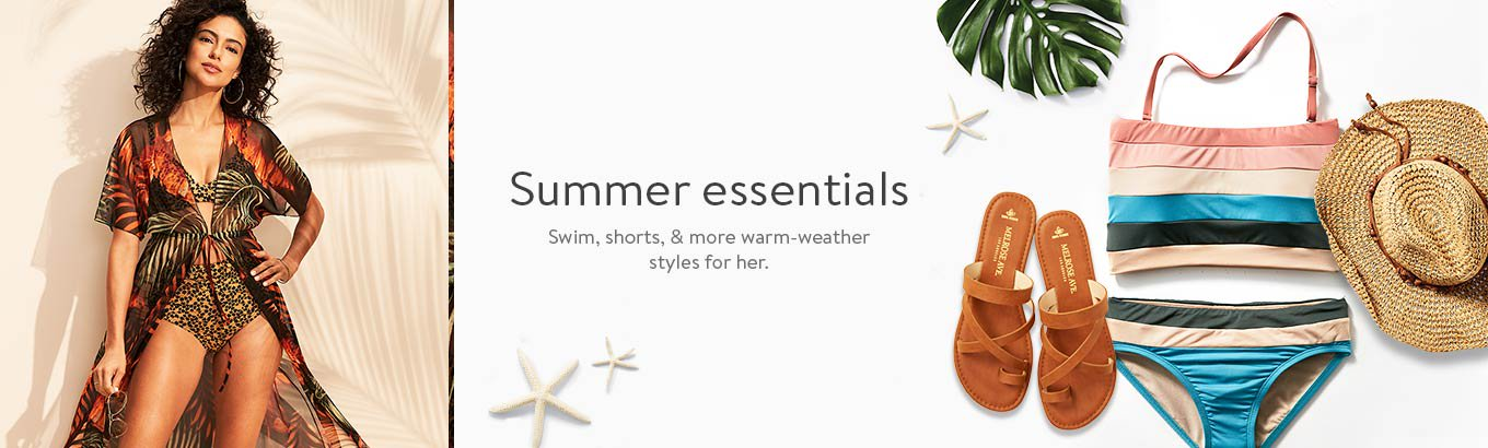Summer essentials. Swim, shorts, and more warm-weather styles for her.