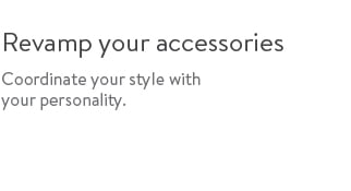 Revamp your accessories