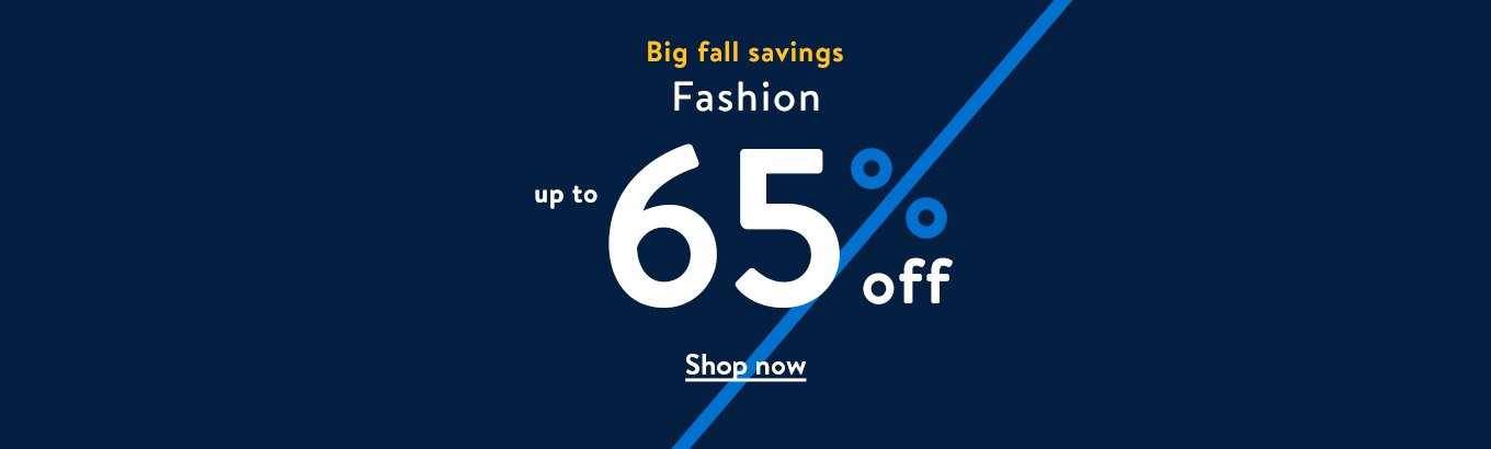 Big fall savings. Fashion. Up to sixty-five percent off. Shop now.