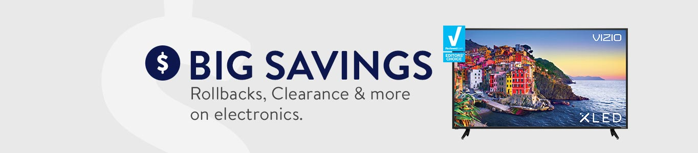 BIG SAVINGS. Rollbacks, Clearance & more on electronics.