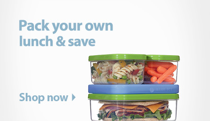 Pack your own lunch and save. Shop food containers.