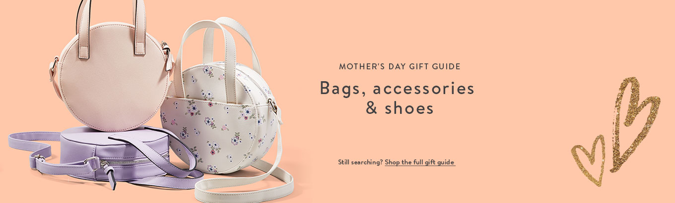 Mother's Day gift guide: Bags, accessories & shoes. Still searching? Shop the full gift guide.