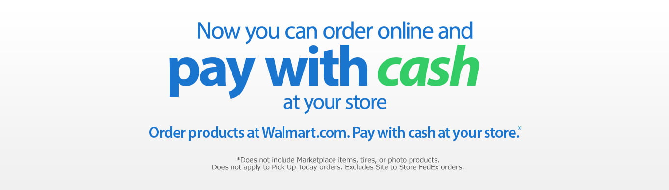 Now you can order online and pay with cash at your store  note  does. Walmart com