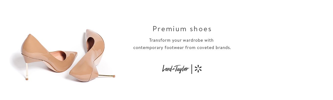 Premium shoes. Transform your wardrobe with contemporary footwear from coveted brands. Lord & Taylor + Walmart