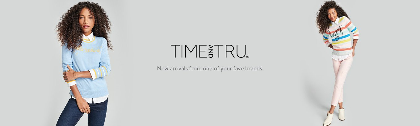 Time and Tru logo. New arrivals from one of your fave brands.